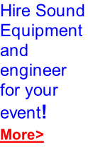 Hire Sound Equipment and engineer for your event! More>